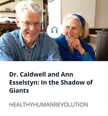 Dr. Caldwell and Ann Esselstyn: In the Shadow of Gaints